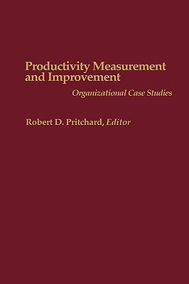 Productivity Measurement and Improvement: Organizational Case Studies, Pritchard, Robert