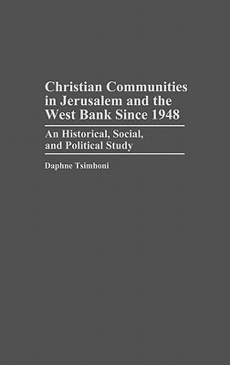 Image for Christian Communities in Jerusalem and the West Bank Since 1948: An Historical, Social, and Political Study