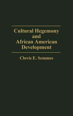 Cultural Hegemony and African American Development, Semmes, Clovis E.