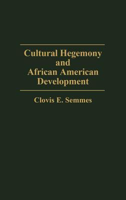 Cultural Hegemony and African American Development, Semmes, Clovis E.