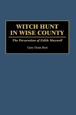 Witch Hunt in Wise County: The Persecution of Edith Maxwell, Best, Gary D