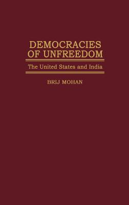 Democracies of Unfreedom: The United States and India, Mohan, Brij