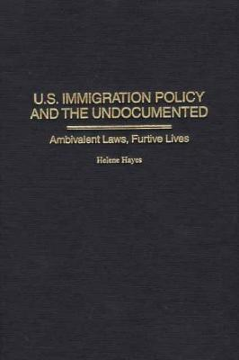 Image for U.S.Immigration Policy and the Undocumented: Ambivalent Laws, Furtive Lives