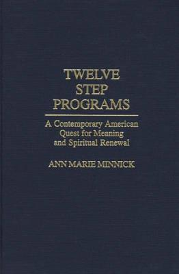 Twelve Step Programs: A Contemporary American Quest for Meaning and Spiritual Renewal, Minnick, Ann Marie