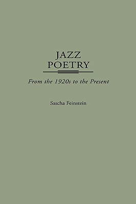 Jazz Poetry: From the 1920s to the Present (Contributions to the Study of Music and Dance), Feinstein, Sascha