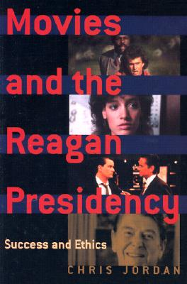 Image for Movies and the Reagan Presidency: Success and Ethics