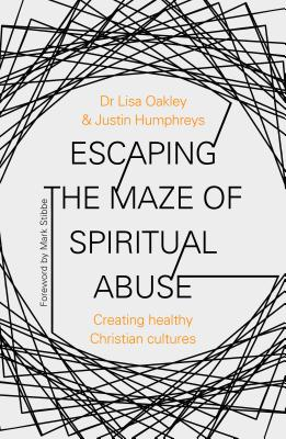 Image for Escaping the Maze of Spiritual Abuse: Creating Healthy Christian Cultures
