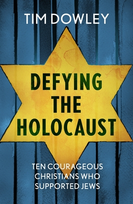 Image for Defying the Holocaust: Ten Courageous Christians Who Supported Jews