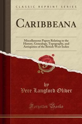 Image for Caribbeana: Miscellaneous Papers Relating to the History, Genealogy, Topography, and Antiquities of the British West Indies (Classic Reprint)