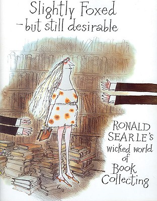 Image for Slightly Foxed - But Still Desirable : Ronald Searle's Wicked World of Book Collecting