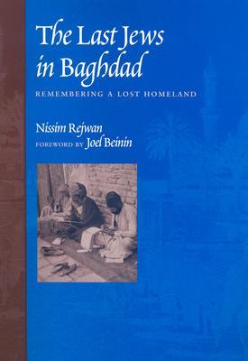 The Last Jews in Baghdad: Remembering a Lost Homeland, Nissim Rejwan; Joel Beinin