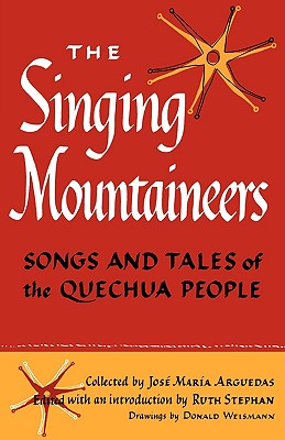 The Singing Mountaineers: Songs and Tales of the Quechua People, Arguedas, Jos� Mar�a