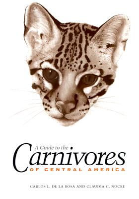 Image for A Guide To The Carnivores Of Central America Natural History, Ecology, and Conservation