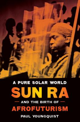 Image for A Pure Solar World: Sun Ra and the Birth of Afrofuturism (Discovering America)