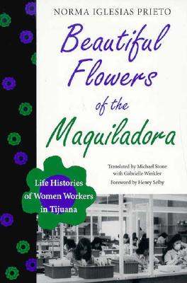 Image for Beautiful Flowers of the Maquiladora: Life Histories of Women Workers in Tijuana