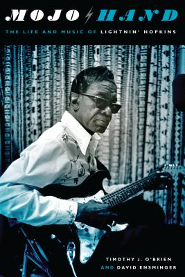 Image for Mojo Hand: The Life and Music of Lightnin' Hopkins (Brad and Michele Moore Roots Music Series)