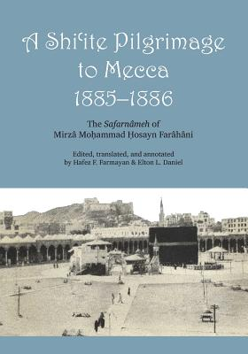 Image for A Shi'ite Pilgrimage to Mecca, 1885-1886: The Safarn�meh of Mirz� Mo?ammad ?osayn Far�h�ni