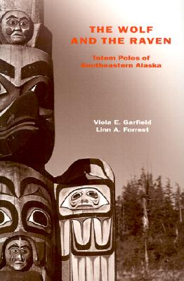 The Wolf and the Raven: Totem Poles of Southeastern Alaska, Viola E. Garfield; Linn A. Forrest