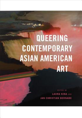 Image for Queering Contemporary Asian American Art (The Jacob Lawrence Series on American Artists)