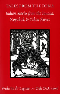 Image for Tales from the Dena: Indian Stories from the Tanana, Koyukuk, and Yukon Rivers