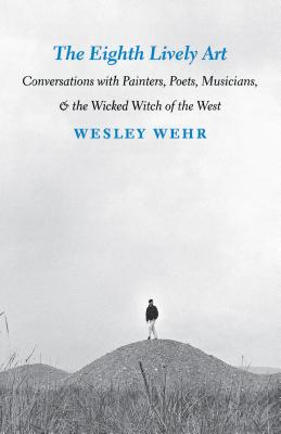 Image for Eighth Lively Art: Conversations With Painters, Poets, Musicians, and the Wicked Witch of the West, The
