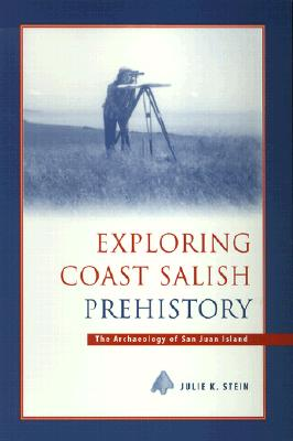 Image for Exploring Coast Salish Prehistory: The Archaeology of San Juan Island (Burke Museum Monograph)