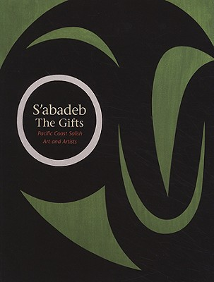 Image for S'abadeb  The Gifts: Pacific Coast Salish Art and Artists