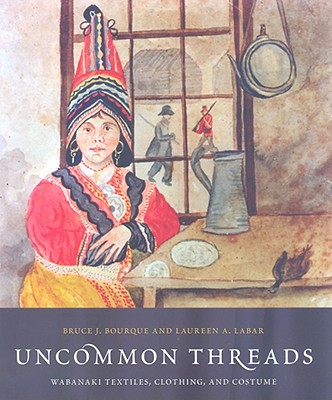 Uncommon Threads: Wabanaki Textiles, Clothing, and Costume