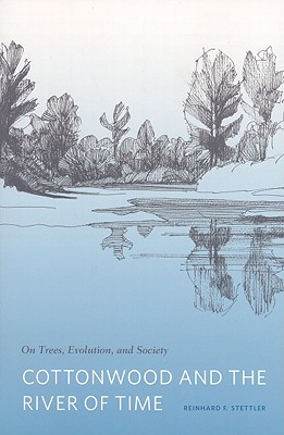 Cottonwood and the River of Time: On Trees, Evolution, and Society, Stettler, Reinhard