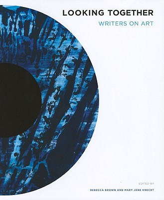Looking Together: Writers on Art, Brown, Rebecca; Knecht, Mary Jane (eds.)