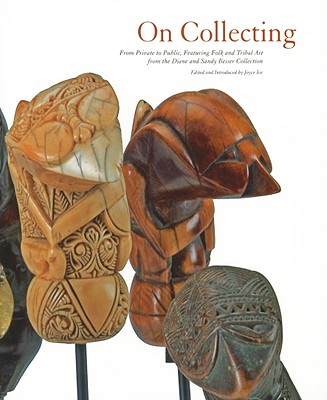 Image for On Collecting: From Private to Public, Featuring Folk and Tribal Art from the Diane and Sandy Besser