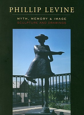 Image for Phillip Levine: Myth, Memory, & Image: Sculpture and Drawings
