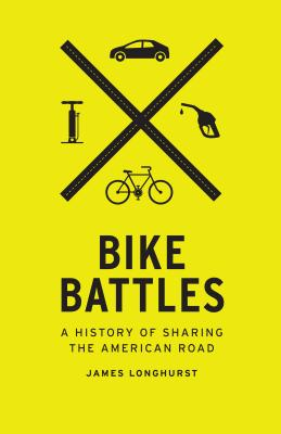 Image for Bike Battles: a History of Sharing the American Road