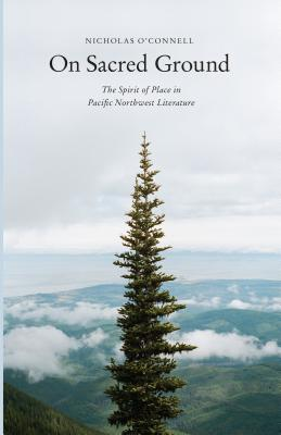 Image for On Sacred Ground: The Spirit of Place in Pacific Northwest Literature
