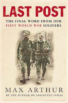 LAST POST : The Final World from Our First World War Soldiers