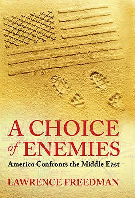 A CHOICE OF ENEMIES   America Confronts the Middle East