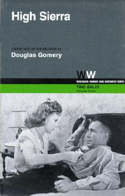 High Sierra (Wisconsin/Warner Bros. Screenplay Series), Gomery, Douglas; Huston, John; Burnett, W. R.