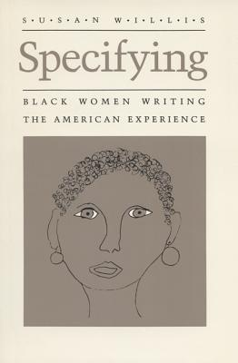 Image for Specifying: Black Women Writing the American Experience (Wisconsin Project on American Writers)