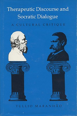 Image for Therapeutic Discourse and Socratic Dialogue: A Cultural Critique (Rhetoric of the Human Sciences)
