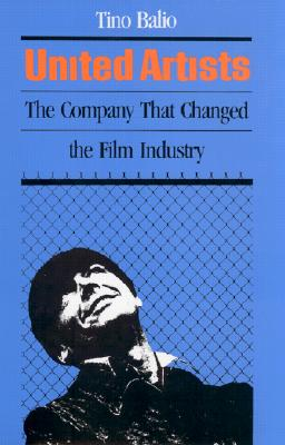 Image for United Artists:  The Company That Changed the Film Industry