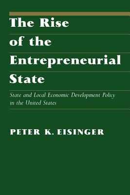 Image for Rise Of The Entrepreneurial State (La Follette Public Policy Series): State and Local Economic Development Policy in the United States