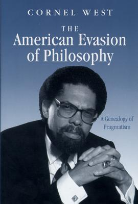 The American Evasion of Philosophy: A Genealogy of Pragmatism (Wisconsin Project on American Writers), West, Cornel