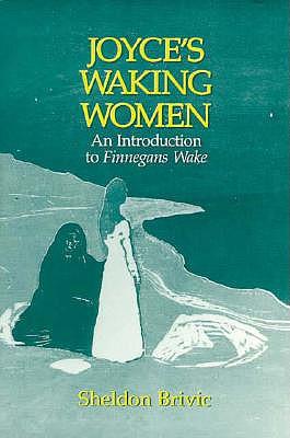 Joyce's Waking Women: A Feminist Introduction to Finnegans Wake, Brivic, Sheldon R.