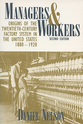 Image for Managers and Workers: Origins of the Twentieth-Century Factory System in the United States, 1880–1920 (Criticism)