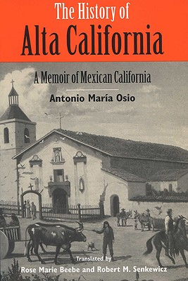 Image for The History of Alta California: A Memoir of Mexican California