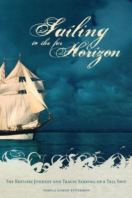 Image for Sailing to the Far Horizon: The Restless Journey and Tragic Sinking of a Tall Ship