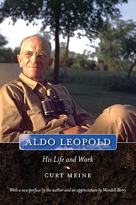Aldo Leopold: His Life and Work, Meine, Curt D.