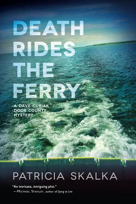 Death Rides the Ferry (A Dave Cubiak Door County Mystery), Patricia Skalka