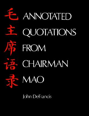 Annotated Quotations from Chairman Mao (Linguistic S), DeFrancis, John