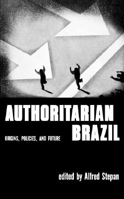 Authoritarian Brazil Origins, Policies and Future, Stepan, Alfred